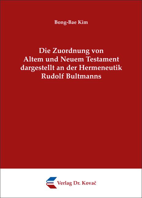 Cover: Die Zuordnung von Altem und Neuem Testament dargestellt an der Hermeneutik Rudolf Bultmanns