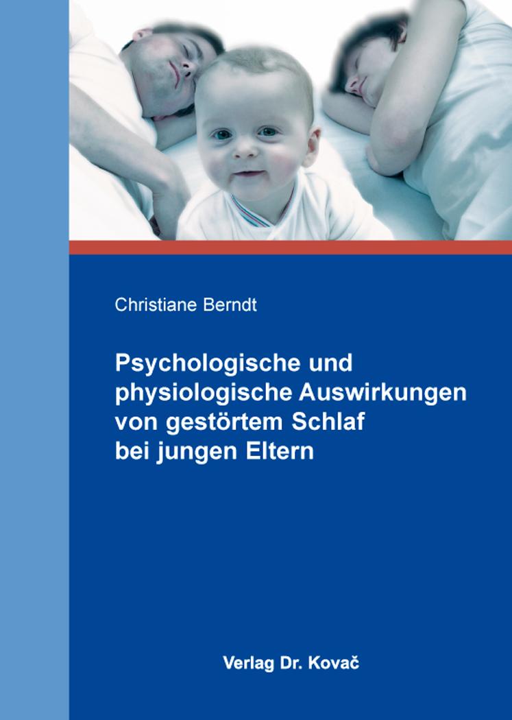 Cover: Psychologische und physiologische Auswirkungen von gestörtem Schlaf bei jungen Eltern