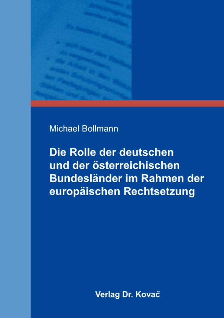 Cover: Die Rolle der deutschen und der österreichischen Bundesländer im Rahmen der europäischen Rechtsetzung