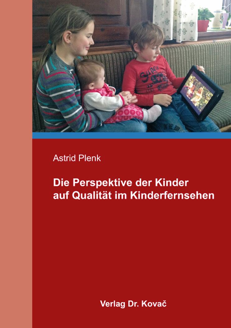 Cover: Die Perspektive der Kinder auf Qualität im Kinderfernsehen