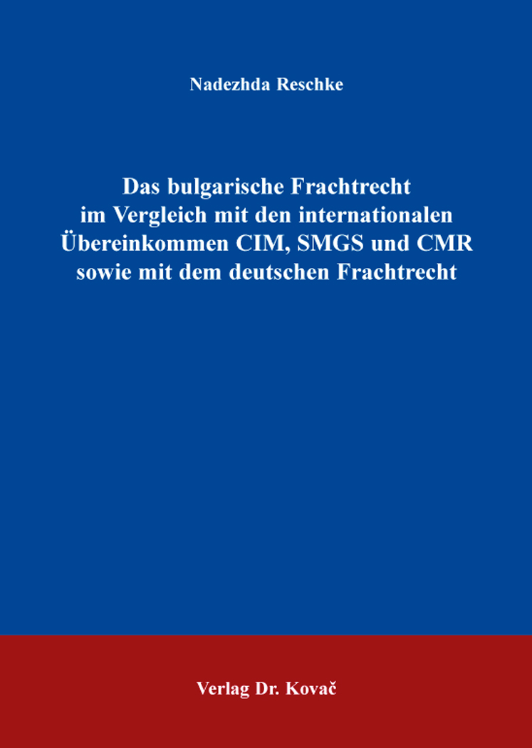 Cover: Das bulgarische Frachtrecht im Vergleich mit den internationalen Übereinkommen CIM, SMGS und CMR sowie mit dem deutschen Frachtrecht
