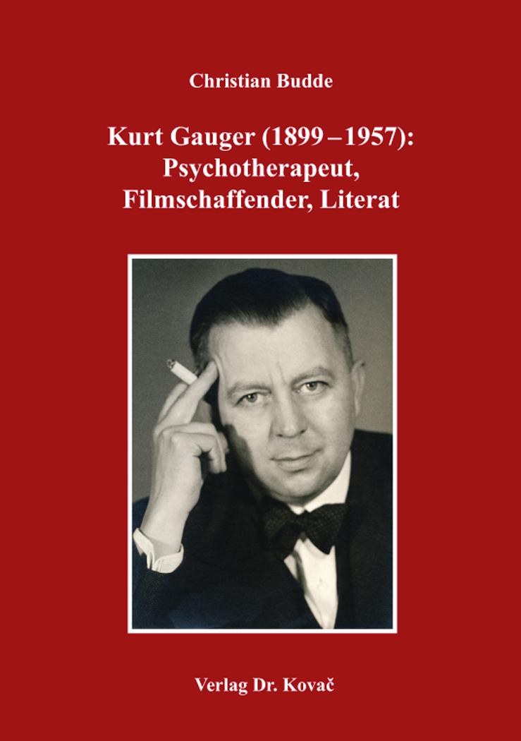 Cover: Kurt Gauger (1899–1957): Psychotherapeut, Filmschaffender, Literat