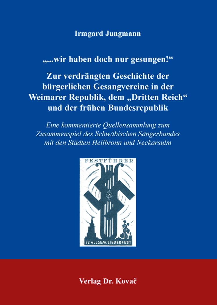 """Cover: """"...wir haben doch nur gesungen!"""" – Zur verdrängten Geschichte der bürgerlichen Gesangvereine in der Weimarer Republik, dem """"Dritten Reich"""" und der frühen Bundesrepublik"""