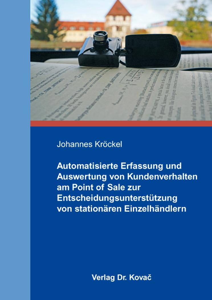 Cover: Automatisierte Erfassung und Auswertung von Kundenverhalten am Point of Sale zur Entscheidungsunterstützung von stationären Einzelhändlern