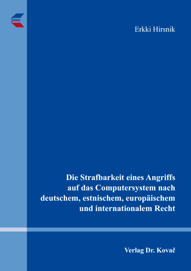 Cover: Die Strafbarkeit eines Angriffs auf das Computersystem nach deutschem, estnischem, europäischem und internationalem Recht