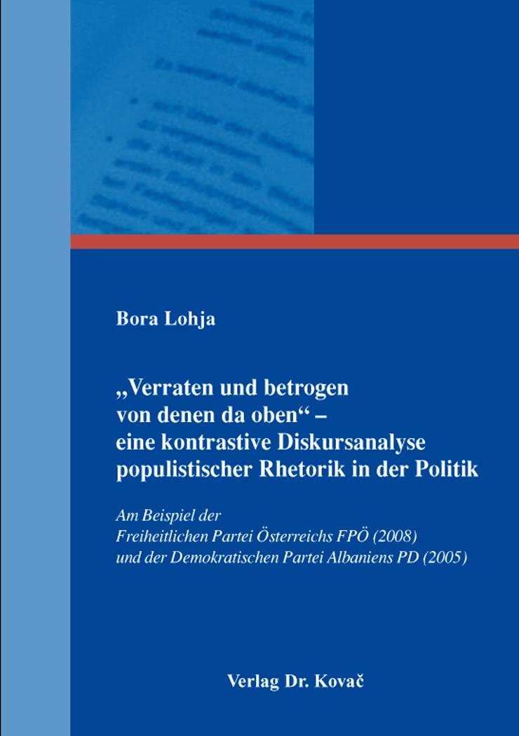 """Cover: """"Verraten und betrogen von denen da oben"""" – eine kontrastive Diskursanalyse populistischer Rhetorik in der Politik"""