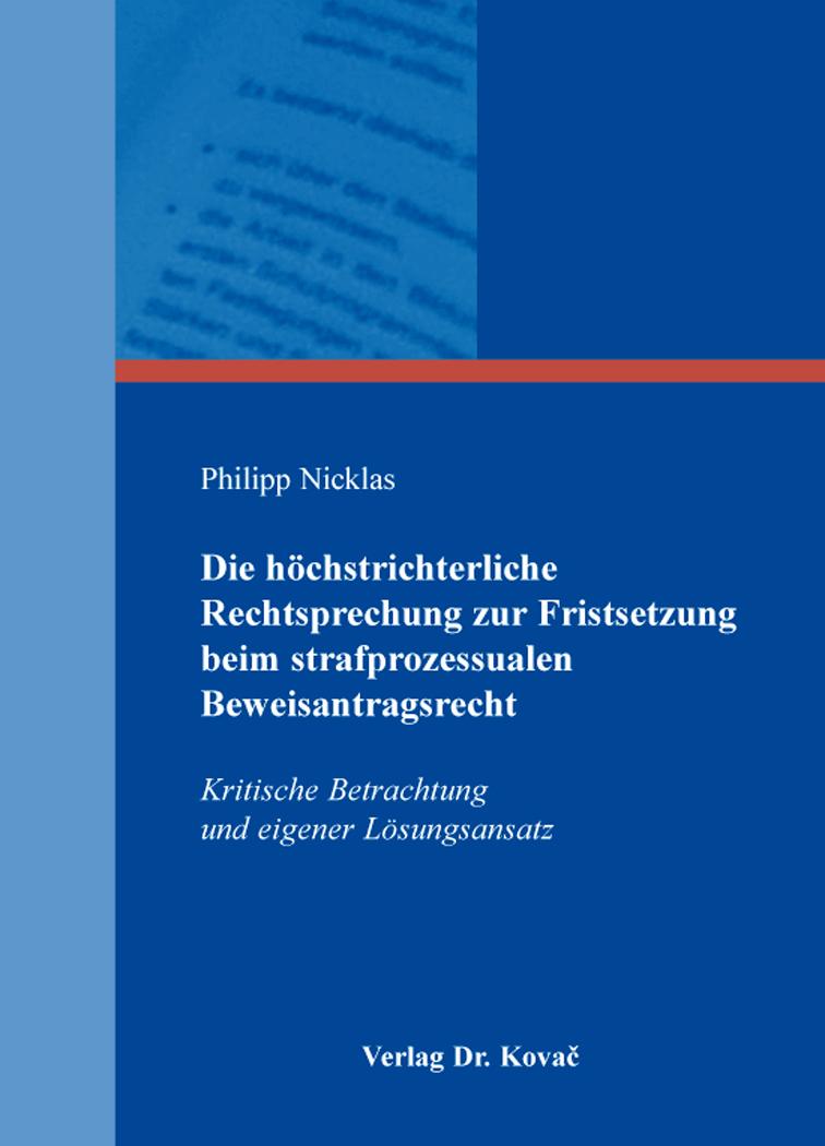 Cover: Die höchstrichterliche Rechtsprechung zur Fristsetzung beim strafprozessualen Beweisantragsrecht