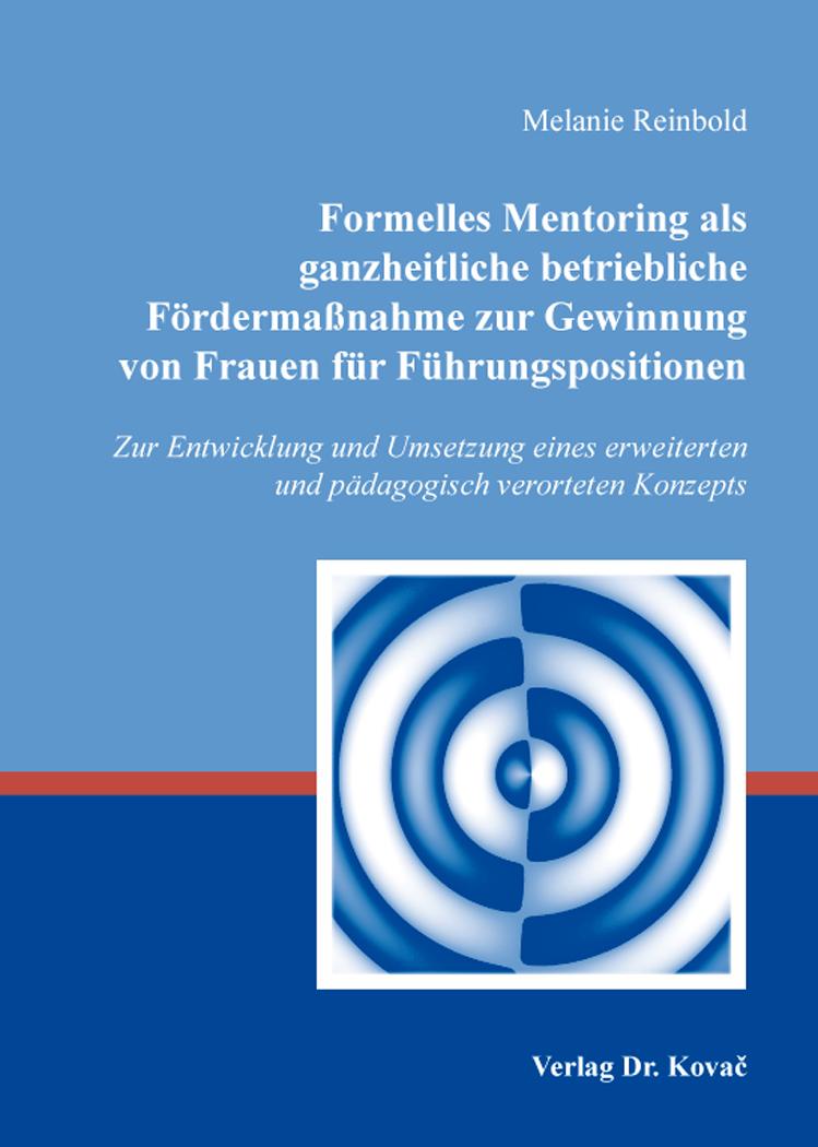 Cover: Formelles Mentoring als ganzheitliche betriebliche Fördermaßnahme zur Gewinnung von Frauen für Führungspositionen