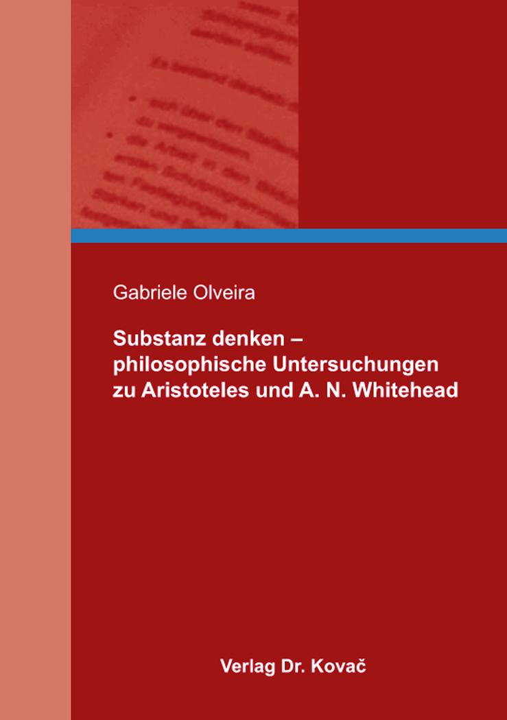 Cover: Substanz denken – philosophische Untersuchungen zu Aristoteles und A. N. Whitehead