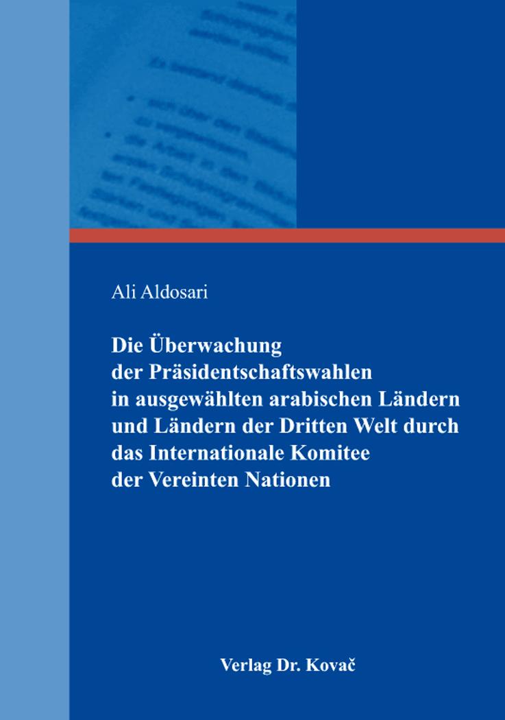 Cover: Die Überwachung der Präsidentschaftswahlen in ausgewählten arabischen Ländern und Ländern der Dritten Welt durch das Internationale Komitee der Vereinten Nationen