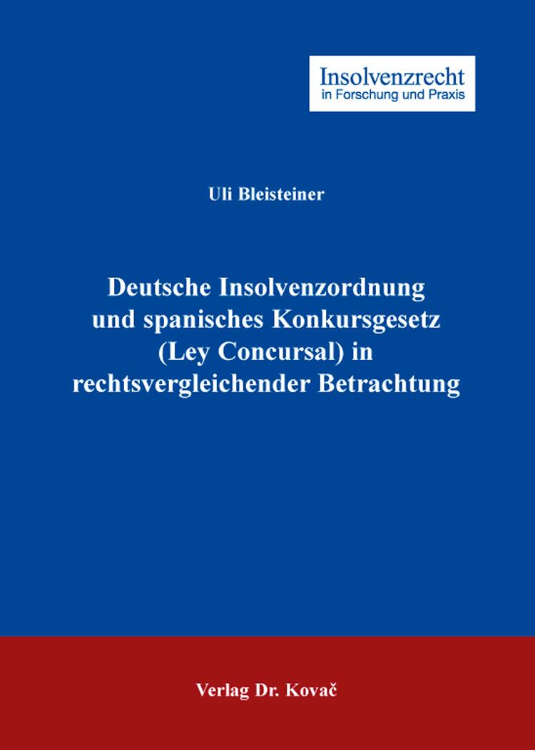 Cover: Deutsche Insolvenzordnung und spanisches Konkursgesetz (Ley Concursal) in rechtsvergleichender Betrachtung