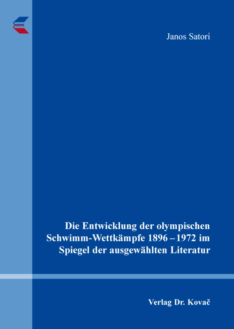 Cover: Die Entwicklung der olympischen Schwimm-Wettkämpfe 1896–1972 im Spiegel der ausgewählten Literatur