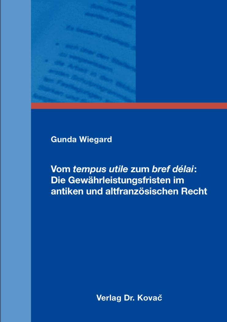 Cover: Vom tempus utile zum bref délai: Die Gewährleistungsfristen im antiken und altfranzösischen Recht