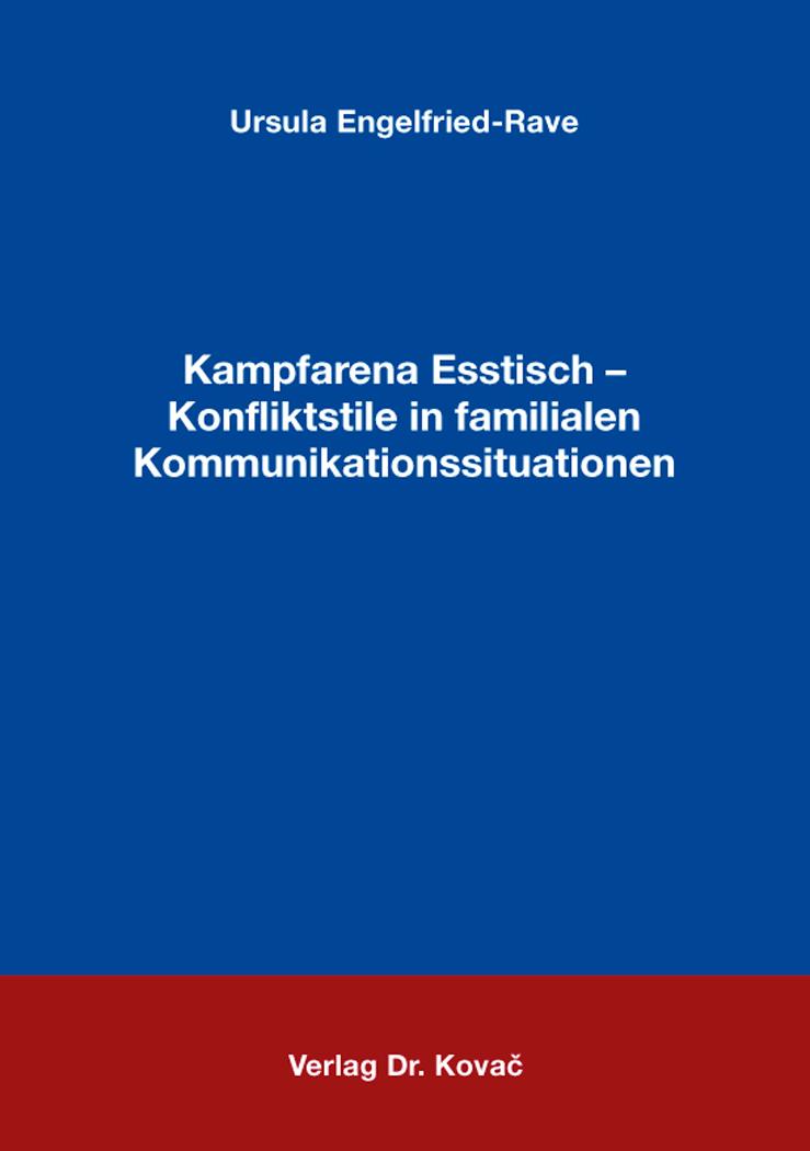 Cover: Kampfarena Esstisch – Konfliktstile in familialen Kommunikationssituationen