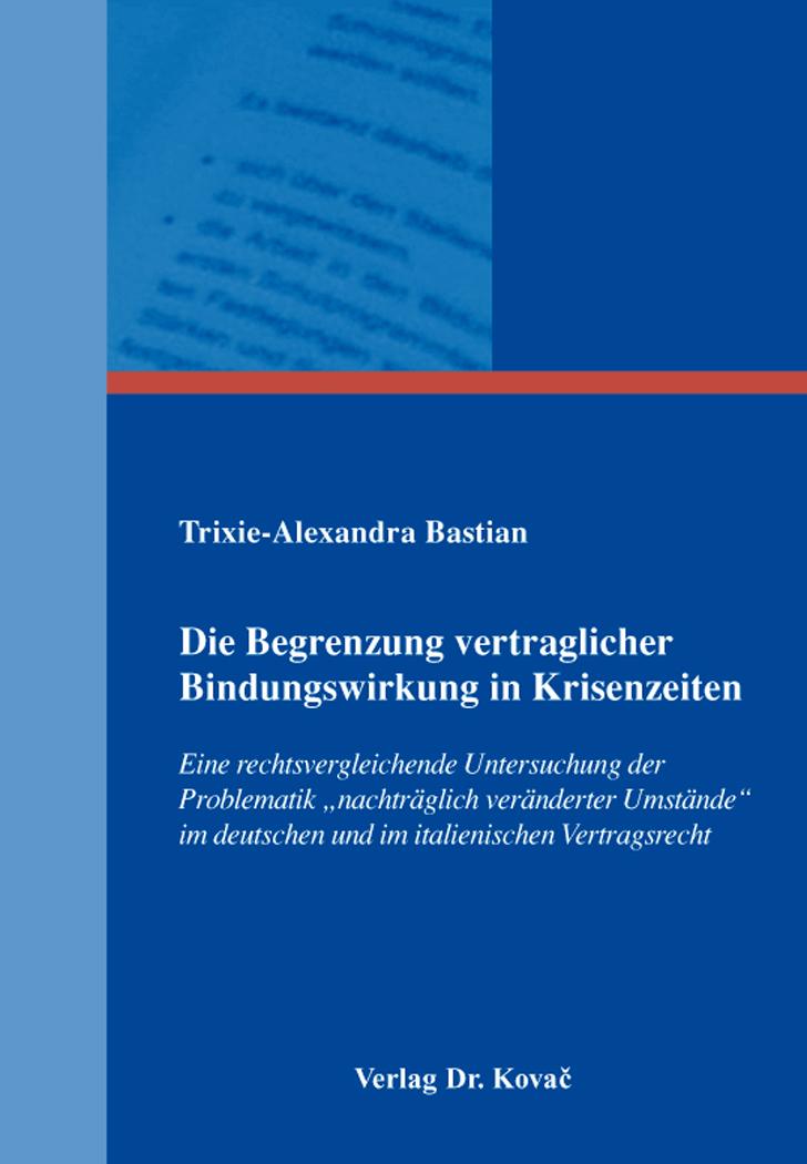 Cover: Die Begrenzung vertraglicher Bindungswirkung in Krisenzeiten