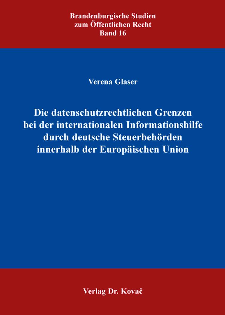 Cover: Die datenschutzrechtlichen Grenzen bei der internationalen Informationshilfe durch deutsche Steuerbehörden innerhalb der Europäischen Union