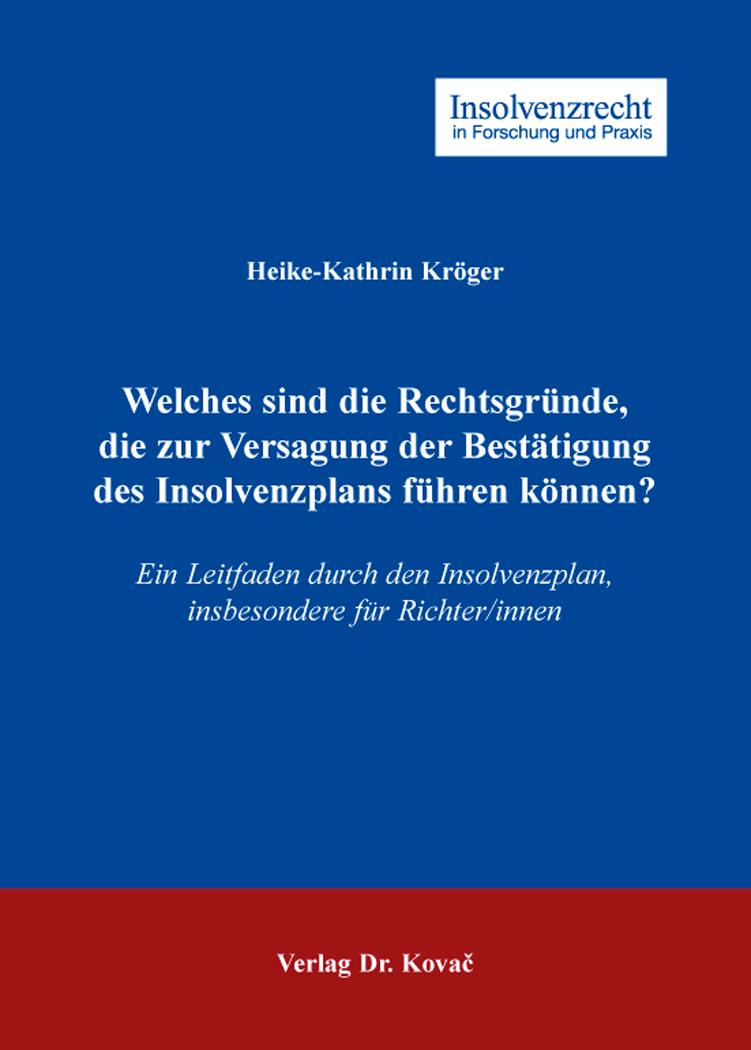 Cover: Welches sind die Rechtsgründe, die zur Versagung der Bestätigung des Insolvenzplans führen können?