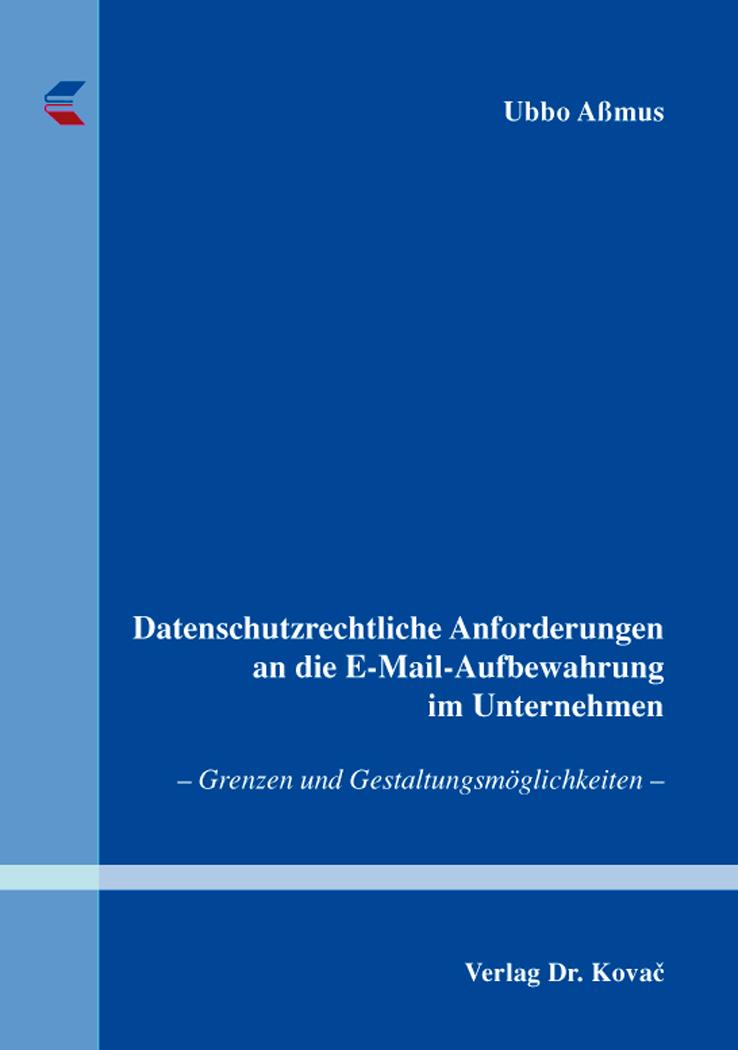 Cover: Datenschutzrechtliche Anforderungen an die E-Mail-Aufbewahrung im Unternehmen