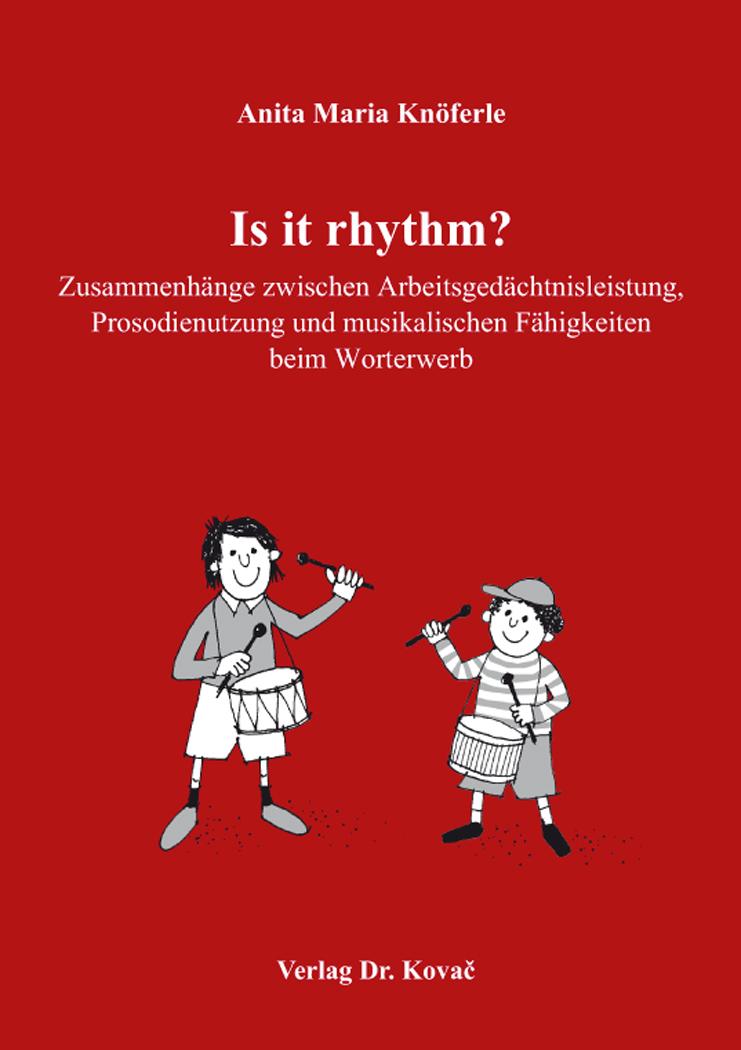 Cover: Is it rhythm? Zusammenhänge zwischen Arbeitsgedächtnisleistung, Prosodienutzung und musikalischen Fähigkeiten beim Worterwerb