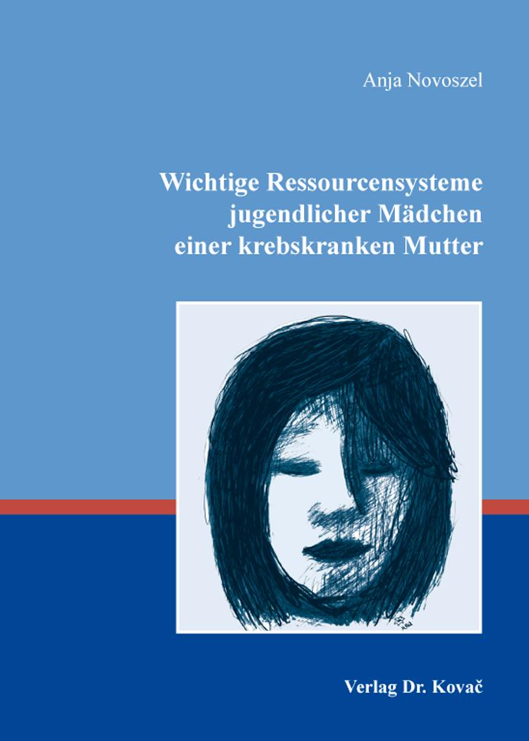 Cover: Wichtige Ressourcensysteme jugendlicher Mädchen einer krebskranken Mutter