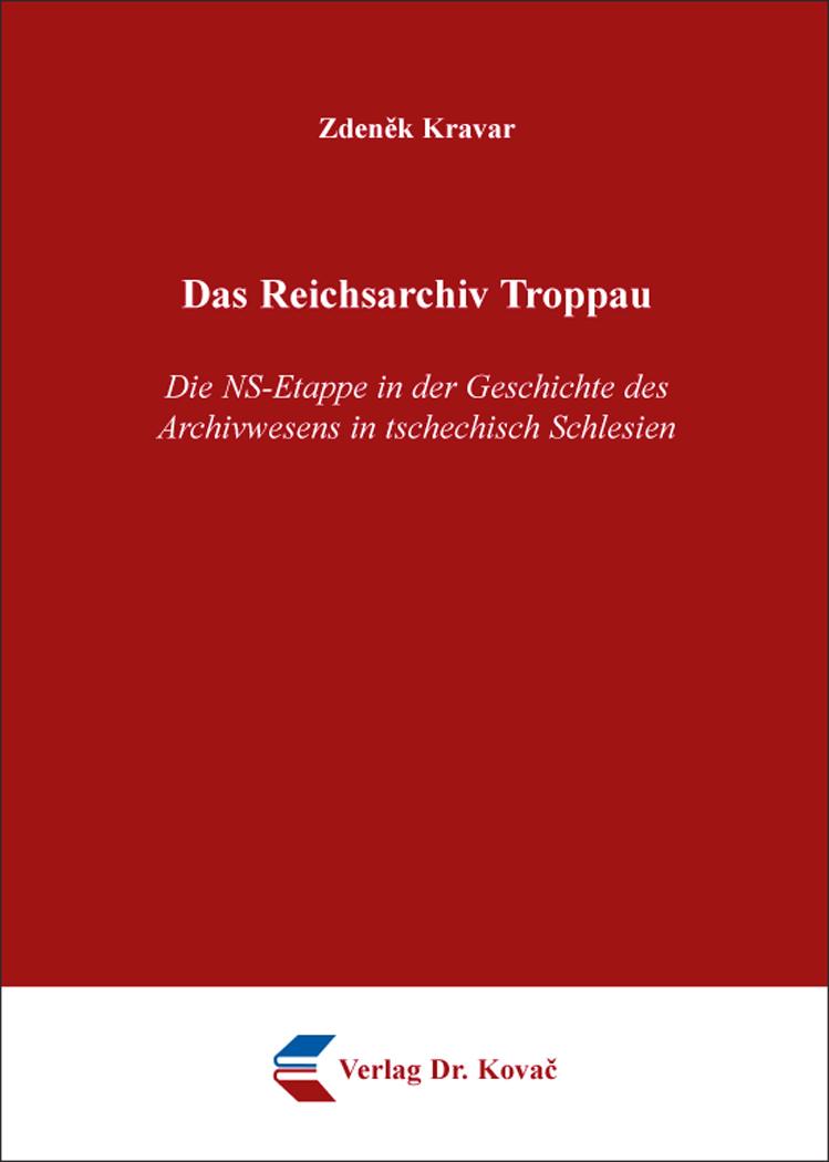 Cover: Das Reichsarchiv Troppau