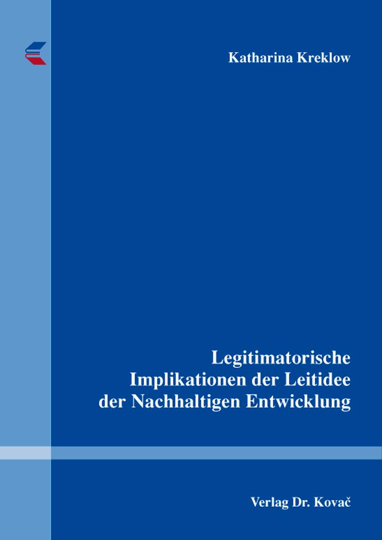 Cover: Legitimatorische Implikationen der Leitidee der Nachhaltigen Entwicklung