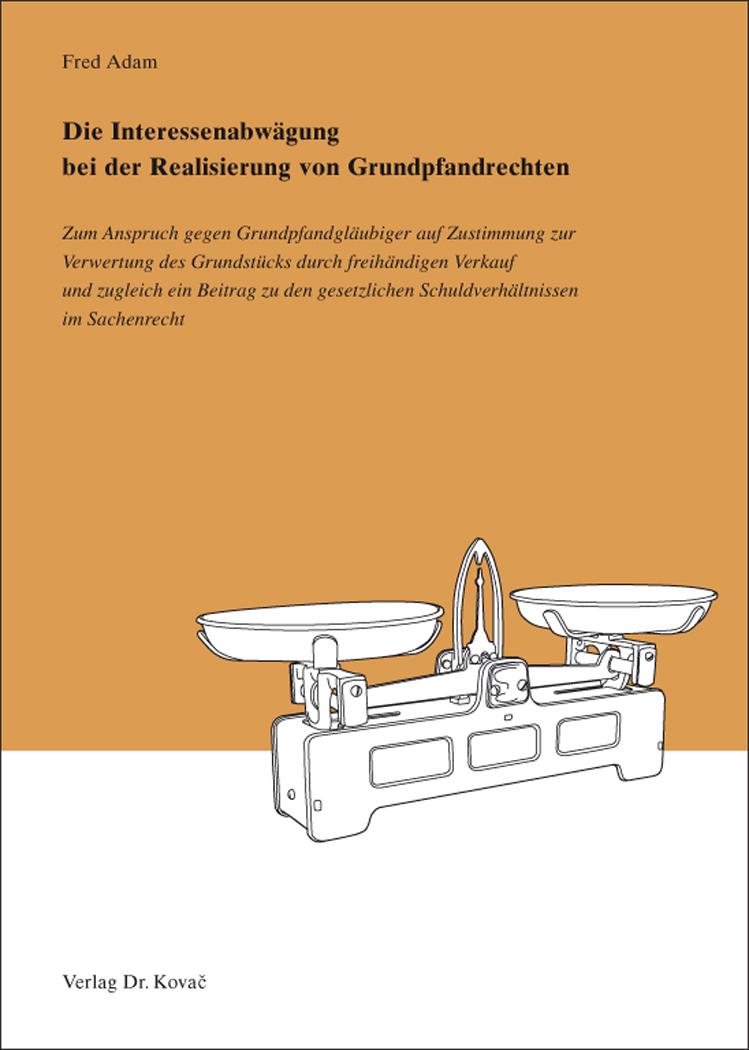Cover: Die Interessenabwägung bei der Realisierung von Grundpfandrechten
