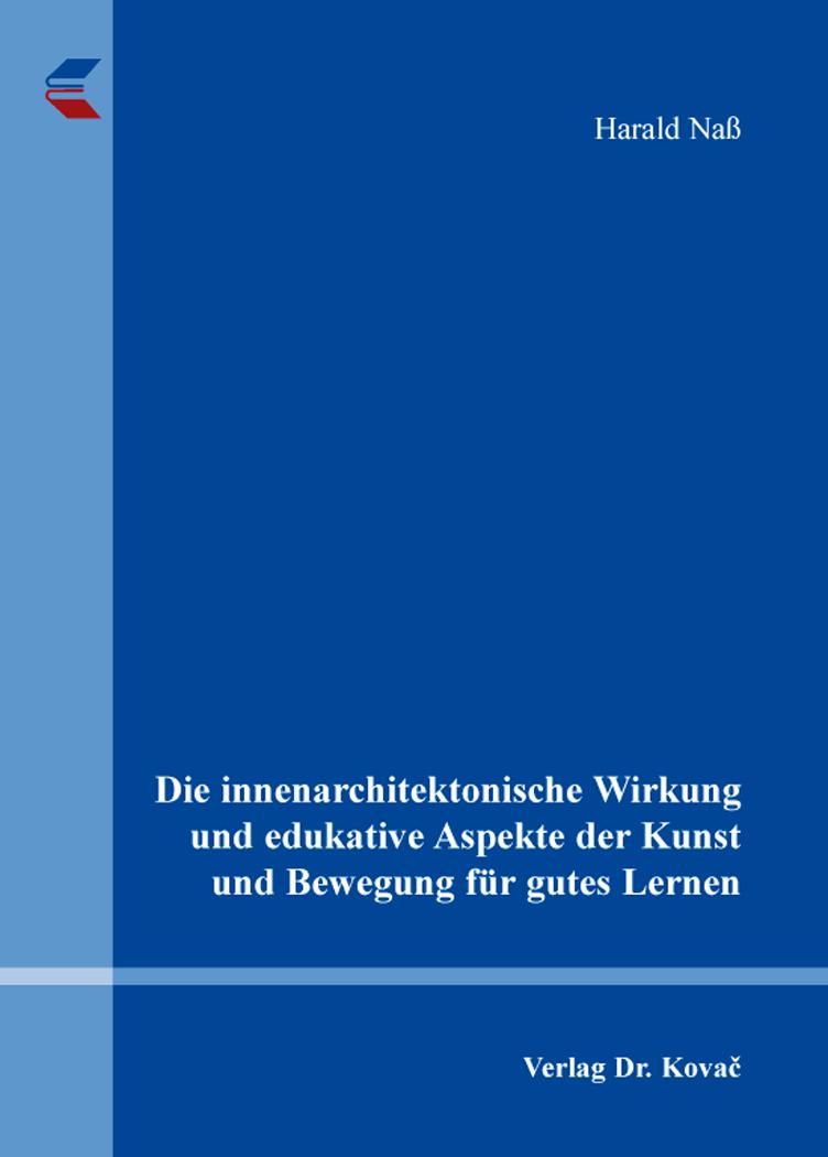Cover: Die innenarchitektonische Wirkung und edukative Aspekte der Kunst und Bewegung für gutes Lernen