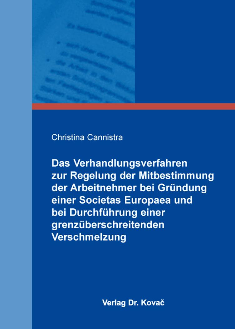 Cover: Das Verhandlungsverfahren zur Regelung der Mitbestimmung der Arbeitnehmer bei Gründung einer Societas Europaea und bei Durchführung einer grenzüberschreitenden Verschmelzung