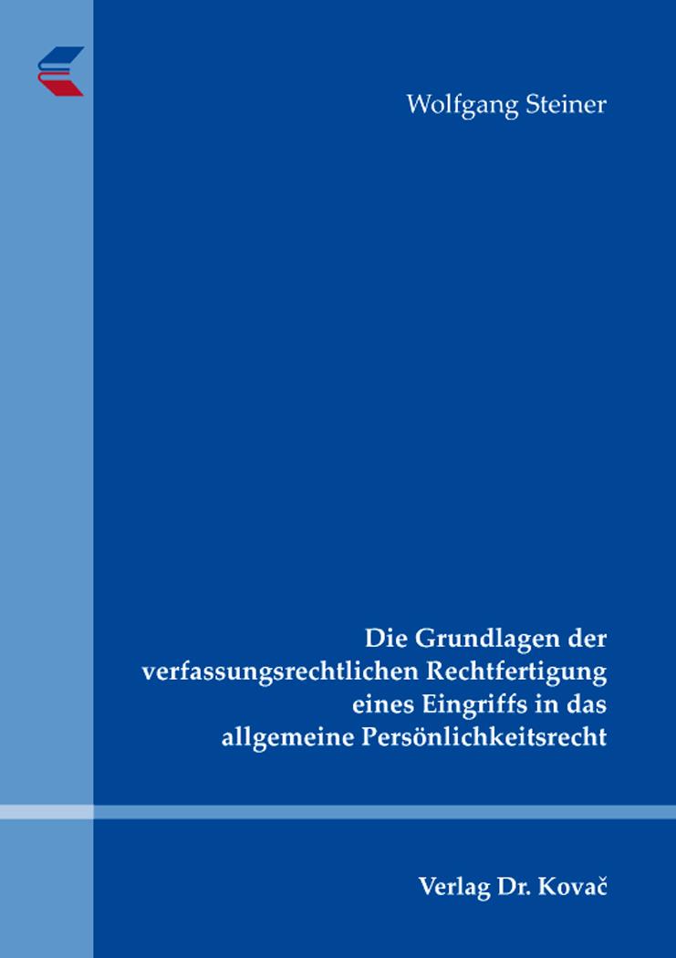 Cover: Die Grundlagen der verfassungsrechtlichen Rechtfertigung eines Eingriffs in das allgemeine Persönlichkeitsrecht