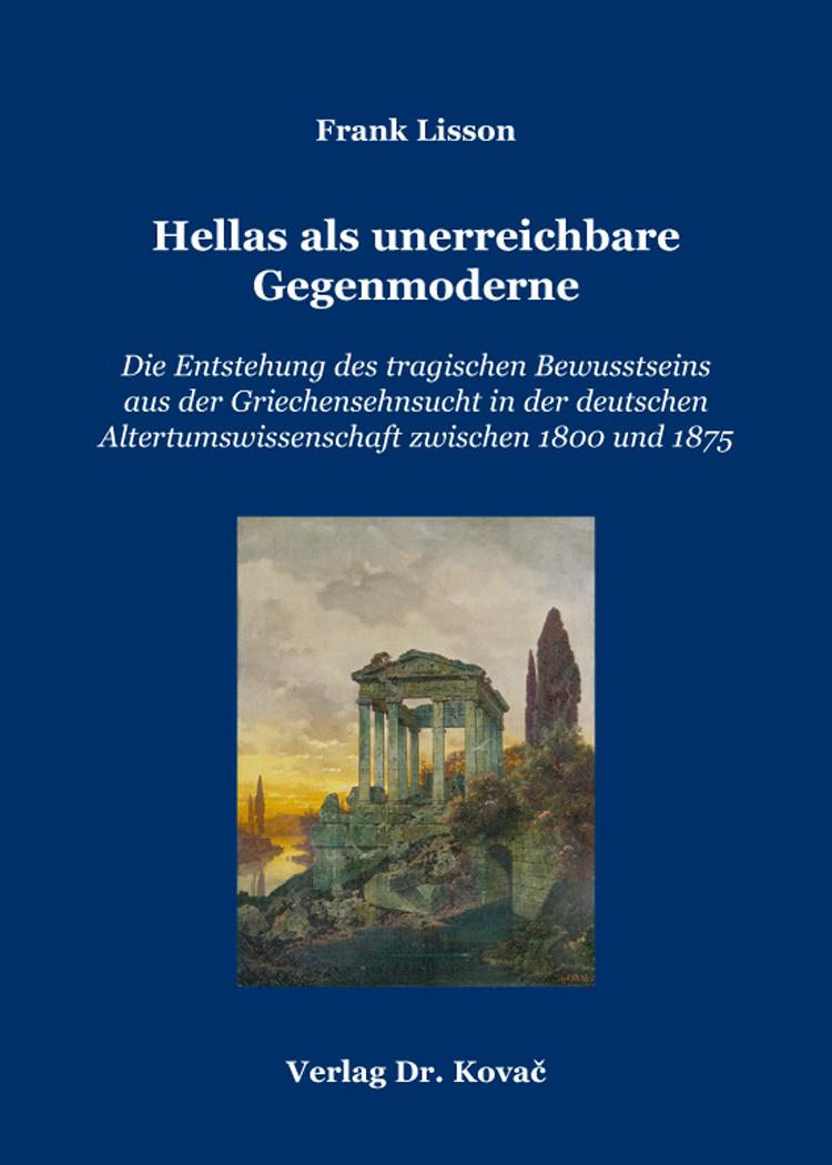 Cover: Hellas als unerreichbare Gegenmoderne