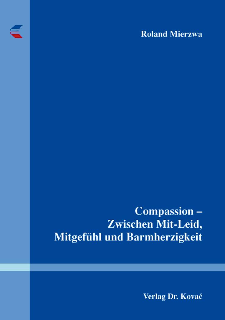 Cover: Compassion – Zwischen Mit-Leid, Mitgefühl und Barmherzigkeit