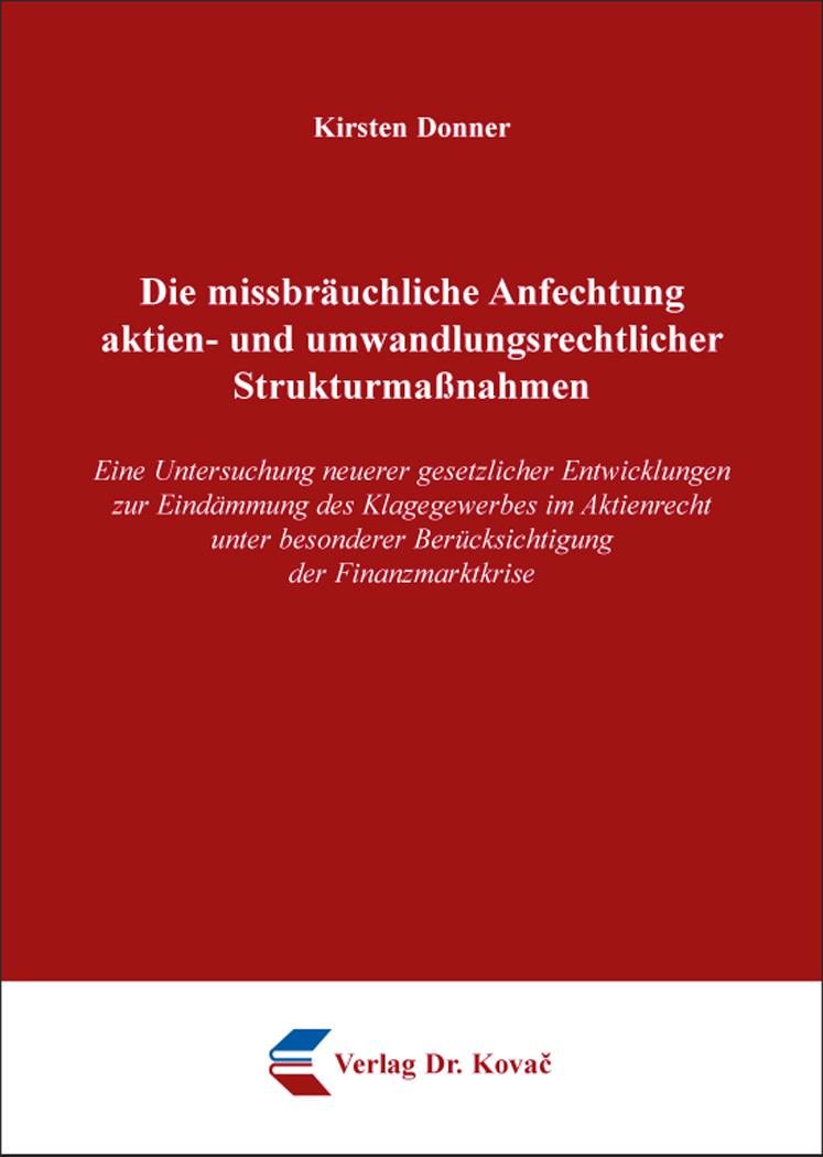 Cover: Die missbräuchliche Anfechtung aktien- und umwandlungsrechtlicher Strukturmaßnahmen