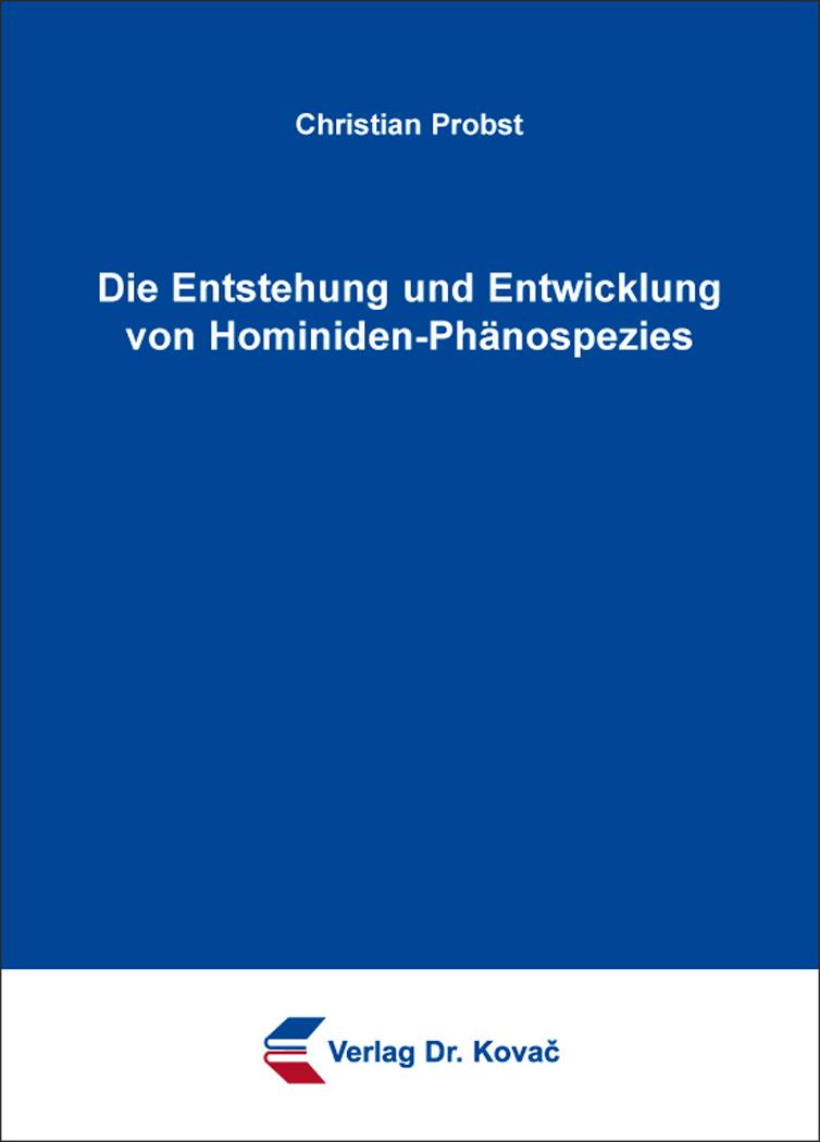 Cover: Die Entstehung und Entwicklung von Hominiden-Phänospezies
