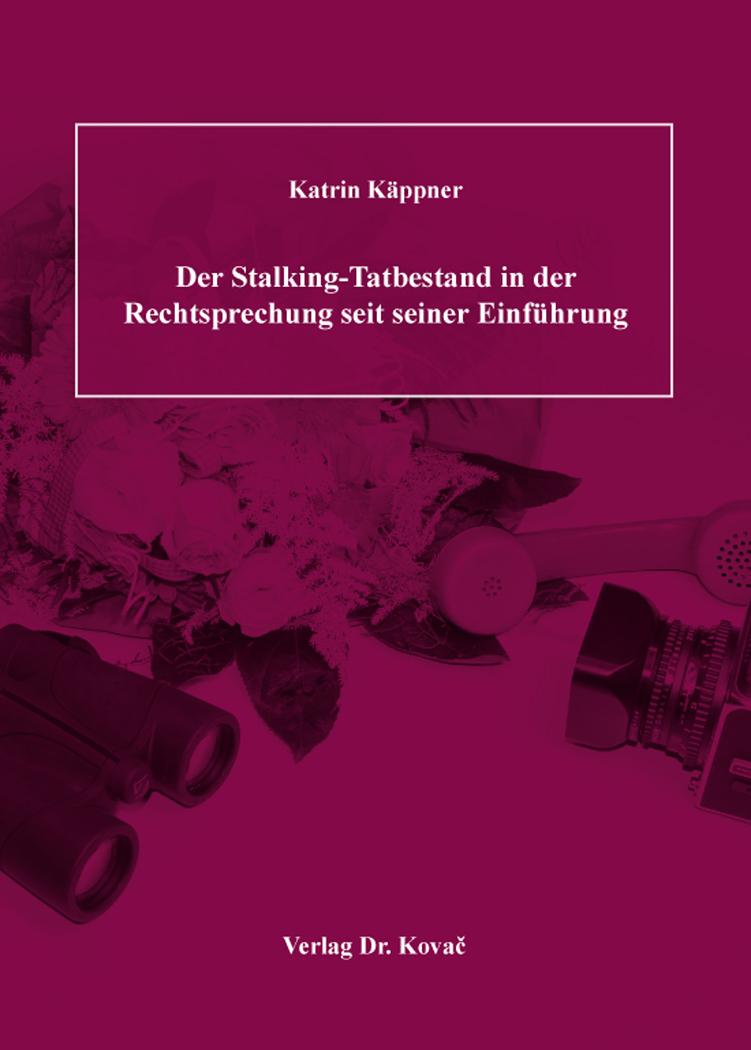 Cover: Der Stalking-Tatbestand in der Rechtsprechung seit seiner Einführung