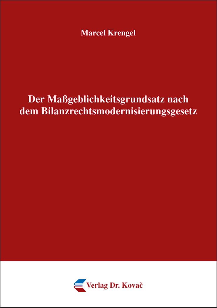 Cover: Der Maßgeblichkeitsgrundsatz nach dem Bilanzrechtsmodernisierungsgesetz
