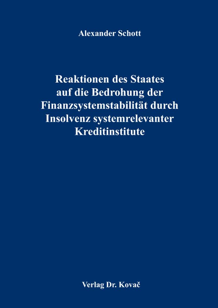 Cover: Reaktionen des Staates auf die Bedrohung der Finanzsystemstabilität durch Insolvenz systemrelevanter Kreditinstitute