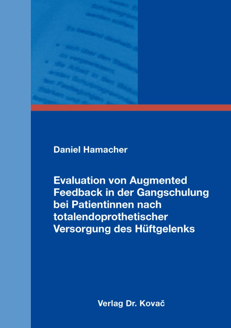 Cover: Evaluation von Augmented Feedback in der Gangschulung bei Patientinnen nach totalendoprothetischer Versorgung des Hüftgelenks