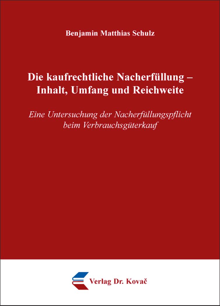 Cover: Die kaufrechtliche Nacherfüllung – Inhalt, Umfang und Reichweite