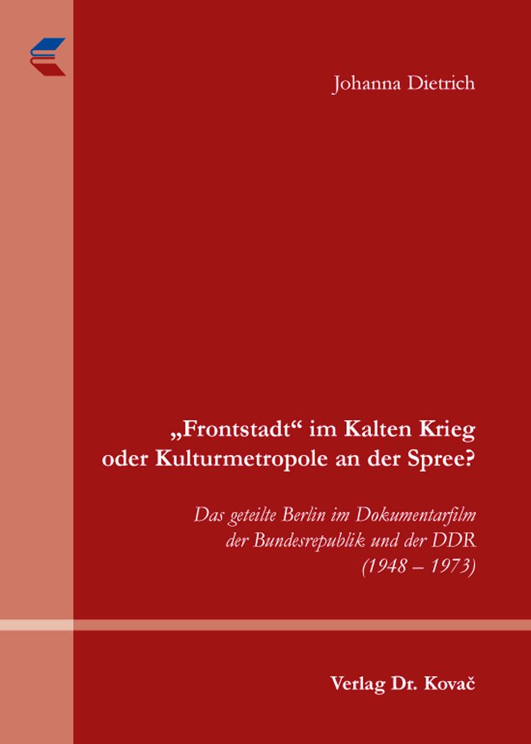 "Cover: ""Frontstadt"" im Kalten Krieg oder Kulturmetropole an der Spree?"