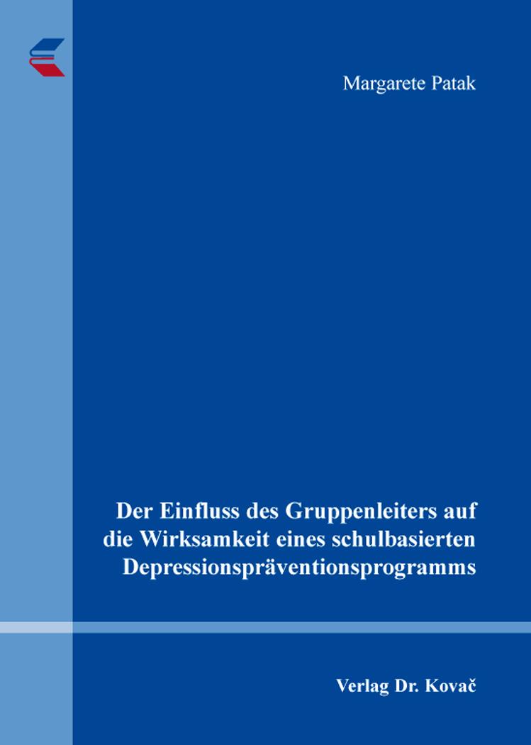 Cover: Der Einfluss des Gruppenleiters auf die Wirksamkeit eines schulbasierten Depressionspräventionsprogramms
