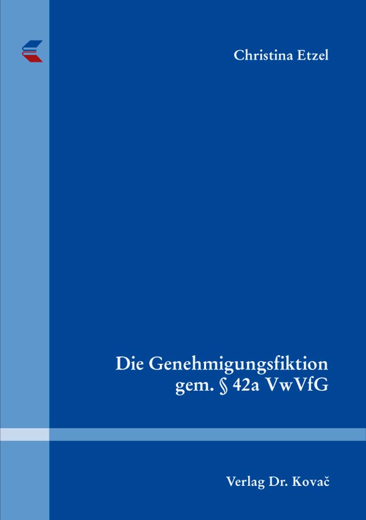 Cover: Die Genehmigungsfiktion gem. § 42a VwVfG