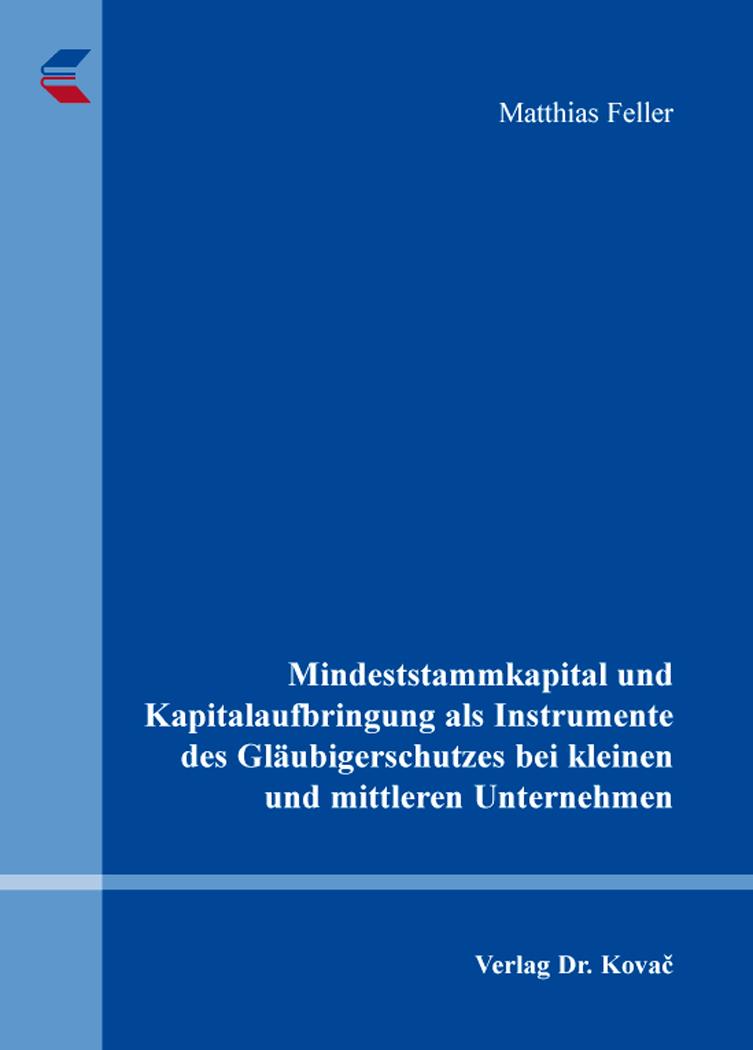 Cover: Mindeststammkapital und Kapitalaufbringung als Instrumente des Gläubigerschutzes bei kleinen und mittleren Unternehmen