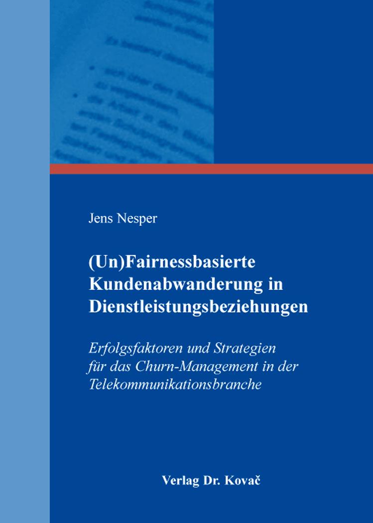 Cover: (Un)Fairnessbasierte Kundenabwanderung in Dienstleistungsbeziehungen