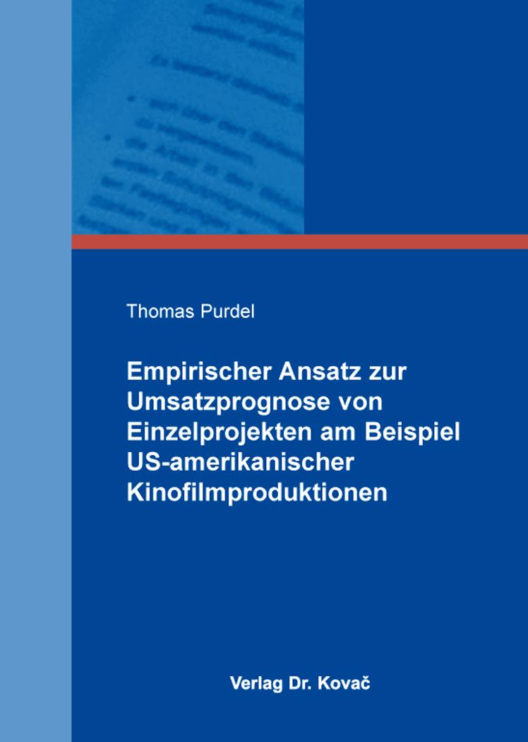 Cover: Empirischer Ansatz zur Umsatzprognose von Einzelprojekten am Beispiel US-amerikanischer Kinofilmproduktionen