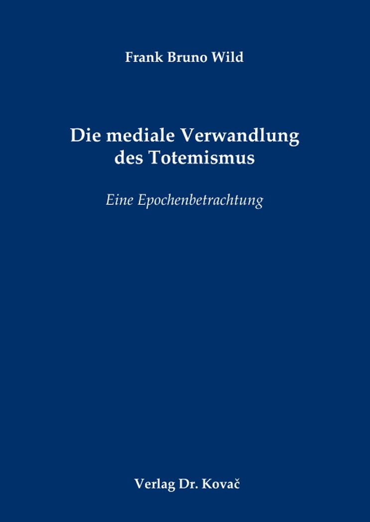 Cover: Die mediale Verwandlung des Totemismus