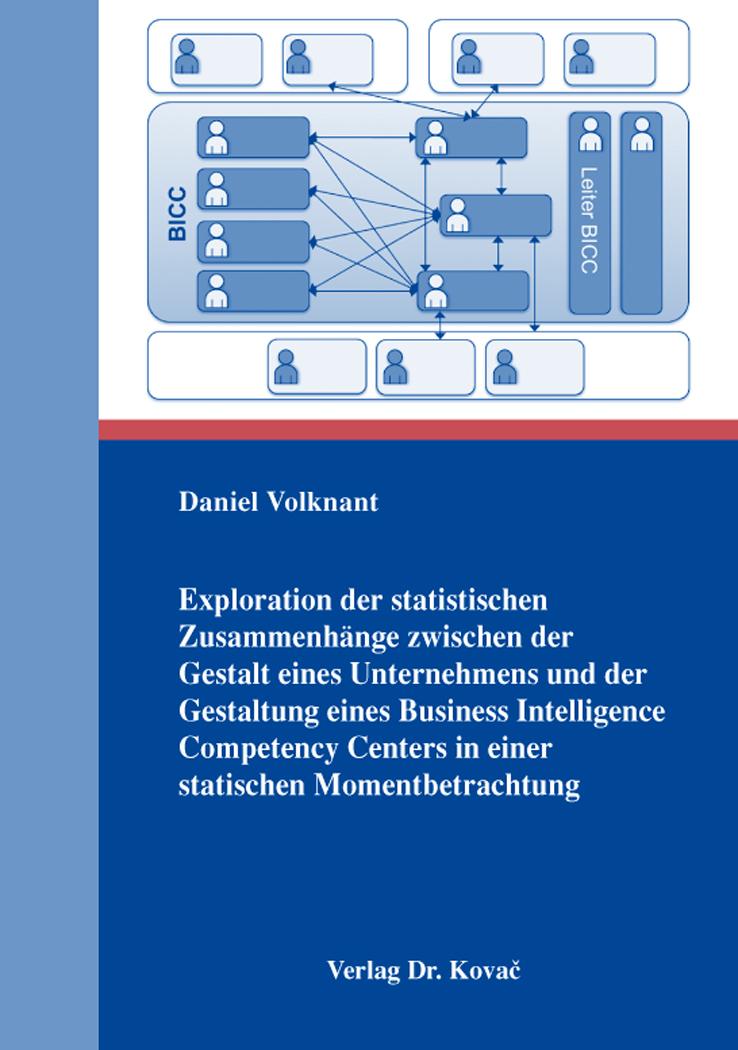 Cover: Exploration der statistischen Zusammenhänge zwischen der Gestalt eines Unternehmens und der Gestaltung eines Business Intelligence Competency Centers in einer statischen Momentbetrachtung