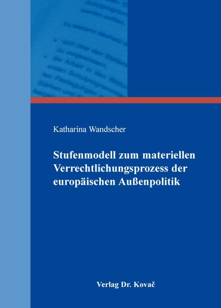 Cover: Stufenmodell zum materiellen Verrechtlichungsprozess der europäischen Außenpolitik