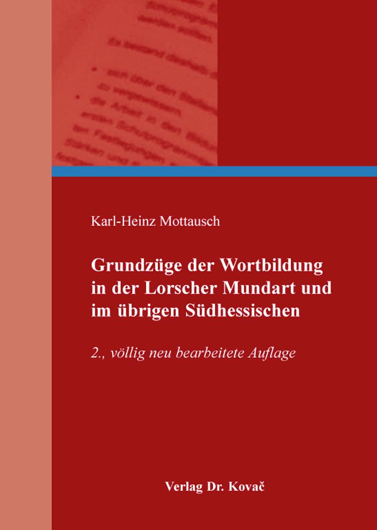 Cover: Grundzüge der Wortbildung in der Lorscher Mundart und im übrigen Südhessischen