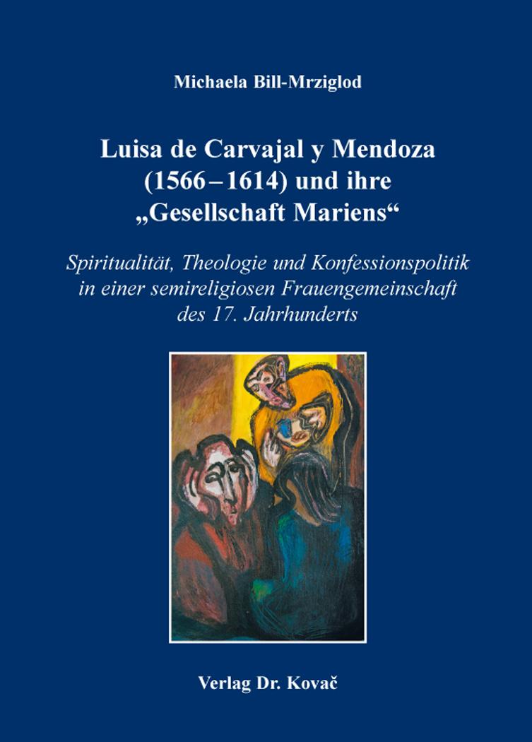 """Cover: Luisa de Carvajal y Mendoza (1566–1614) und ihre """"Gesellschaft Mariens"""""""